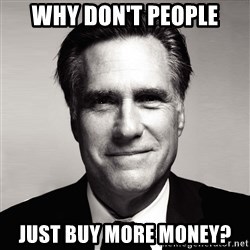 RomneyMakes.com - why don't people just buy more money?
