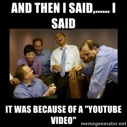 "obama laughing  - And then I said,...... i said it was because of a ""youtube Video"""