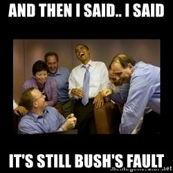 obama laughing  - and then i said.. I said it's still bush's fault