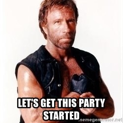 Chuck Norris Meme -  let's get this party started