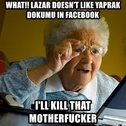 Internet Grandma Surprise - what!! lazar doesn't like yaprak dokumu in facebook i'll kill that motherfucker