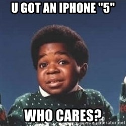 "Who cares ? - u got an iphone ""5"" who cares?"