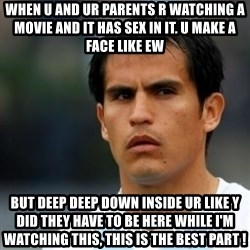 Conspiracy Ledesma II - WHEN U AND UR PARENTS R WATCHING A MOVIE AND IT HAS SEX IN IT. U MAKE A FACE LIKE EW BUT DEEP DEEP DOWN INSIDE UR LIKE Y DID THEY HAVE TO BE HERE WHILE I'M WATCHING THIS, THIS IS THE BEST PART !