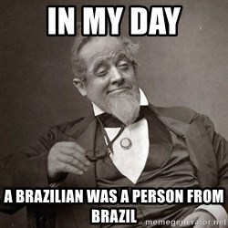 1889 [10] guy - in my day a brazilian was a person from brazil