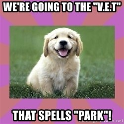 """a level puppy - We're going to the """"V.E.T"""" That spells """"park""""!"""