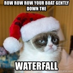 Grumpy Cat Santa Hat - ROW ROW ROW YOUR BOAT GENTLY DOWN THE WATERFALL
