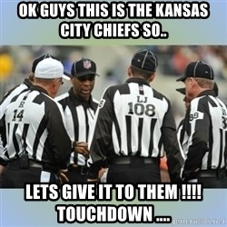 NFL Ref Meeting - Ok guys this is the Kansas ciTy chiefs so.. Lets give it to ThEm !!!!toucHdown ....