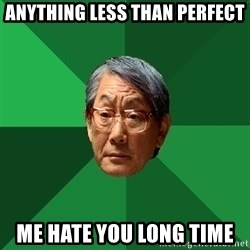 High Expectations Asian Father - anything less than perfect me hate you long time