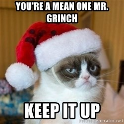 Grumpy Cat Santa Hat - You're a Mean One Mr. Grinch Keep it up
