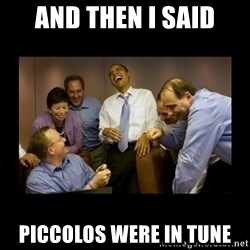 obama laughing  - and then i said piccolos were in tune