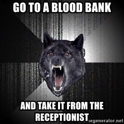 Insanity Wolf - go to a blood bank and take it from the receptionist
