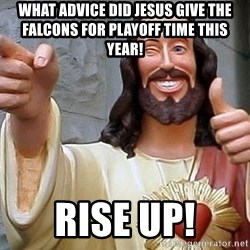 Hippie Jesus - wHAT ADVICE DID JESUS GIVE THE FALCONS FOR PLAYOFF TIME THIS YEAR! RISE UP!