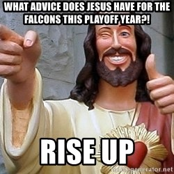 Hippie Jesus - What advice does jesus have for the falcons this playoff year?! Rise up