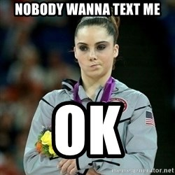 McKayla Maroney Not Impressed - NOBODY WANNA TEXT ME OK