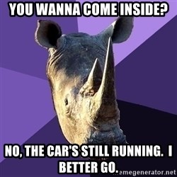 Sexually Oblivious Rhino - you wanna come inside? no, the car's still running.  I better go.