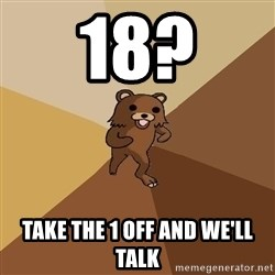 Pedo Bear From Beyond - 18? TAKE THE 1 OFF AND WE'LL TALK