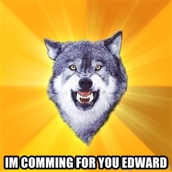 Courage Wolf - im comming for you edward