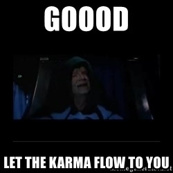 Emperor Palpatine - Goood Let the Karma flow to you