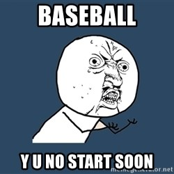 Y U No - baseball y u no start soon