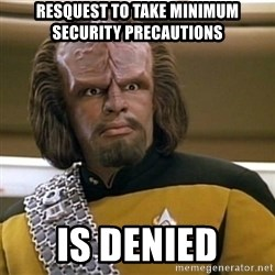 Sensors Indicate Worf - Resquest to Take minimum security precautions Is denied