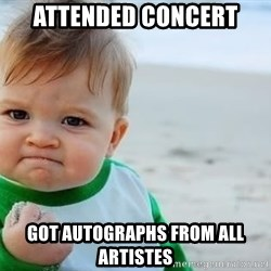 fist pump baby - Attended concert Got autographs from all artistes