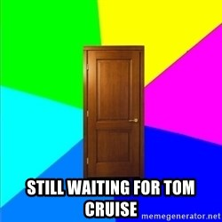 a door - still waiting for tom cruise
