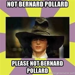 Harry Potter Sorting Hat - not bernard pollard please not bernard pollard