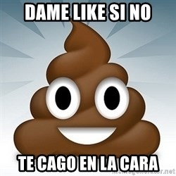 Facebook :poop: emoticon - DAME LIKE SI NO TE CAGO EN LA CARA