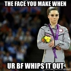 unimpressed McKayla Maroney 2 - the face you make when ur bf whips it out