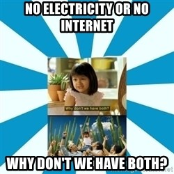 Why don't we have both? - no electricity or no internet why don't we have both?