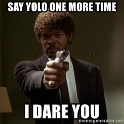 Jules Pulp Fiction - Say YOLO ONE MORE TIME i dare you