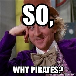 Willy Wonka - So, why pirates?