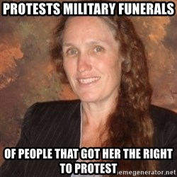 Westboro Baptist Church Lady - Protests military funerals of people that got her the right to protest