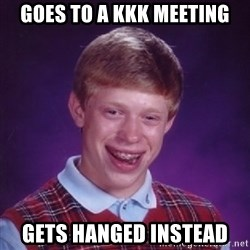 Bad Luck Brian - goes to a kkk meeting gets hanged instead