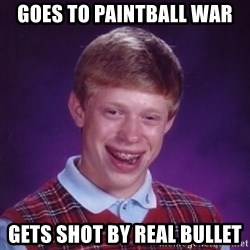 Bad Luck Brian - goes to paintball war gets shot by real bullet
