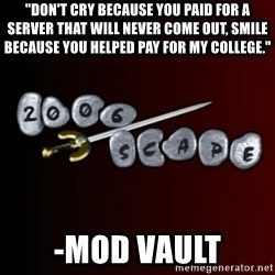 """2006scape! - """"Don't cry because you paid for a server that will never come out, smile because you helped pay for my college."""" -Mod Vault"""
