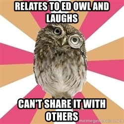 Eating Disorder Owl - Relates to ED OWL AND LAUGHS Can't share it with others