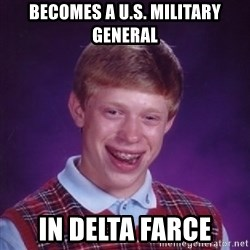 Bad Luck Brian - becomes a u.s. military general in delta farce