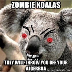 Abortion Koala - Zombie Koalas they will throw you off your Algerbra