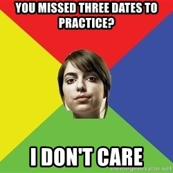 Non Jealous Girl - you missed three dates to practice? i don't care