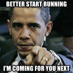 Pissed Off Barack Obama - better start running i'm coming for you next