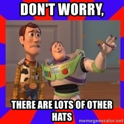 Everywhere - DON'T WORRY,  THERE ARE LOTS OF OTHER HATS