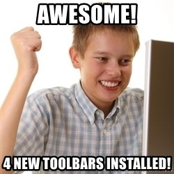First Day on the internet kid - Awesome! 4 new toolbars installed!