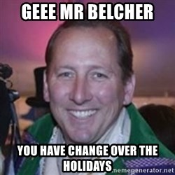 Pirate Textor - GEEE MR BELCHER  YOU HAVE CHANGE OVER THE HOLIDAYS
