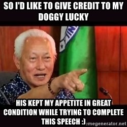 ALFREDO LIM MEME - SO I'D LIKE TO GIVE CREDIT TO MY DOGGY LUCKY HIS KEPT MY APPETITE IN GREAT CONDITION WHILE TRYING TO COMPLETE THIS SPEECH :)