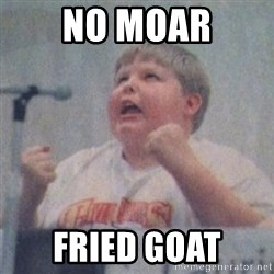 The Fotographing Fat Kid  - NO MOAR Fried goat