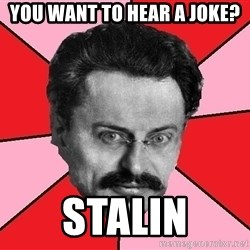 Trotsky Want a Cracker - You want to hear a joke? stalin
