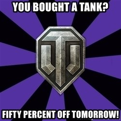 World of Tanks - You bought a tank? Fifty percent off TOMORROW!
