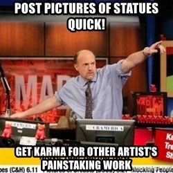Karma Cramer - Post pictures of statues quick! get karma for other artist's painstaking work