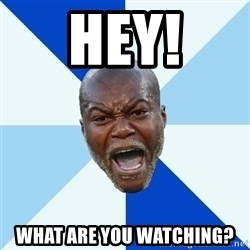 Imperative Cisse - HEY! WHAT ARE YOU WATCHING?
